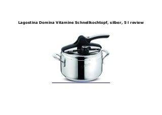 Lagostina Domina Vitamine Schnellkochtopf, silber, 5 l review
