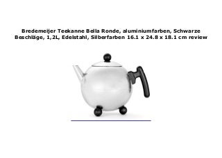 Bredemeijer Teekanne Bella Ronde, aluminiumfarben, Schwarze Beschl�ge, 1,2L, Edelstahl, Silberfarben 16.1 x 24.8 x 18.1 cm review