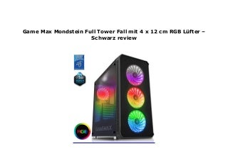Game Max Mondstein Full Tower Fall mit 4 x 12 cm RGB L�fter � Schwarz review