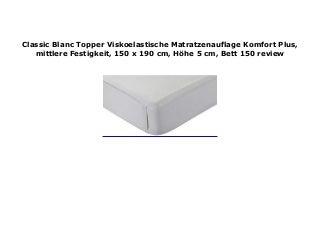 Classic Blanc Topper Viskoelastische Matratzenauflage Komfort Plus, mittlere Festigkeit, 150 x 190 cm, H�he 5 cm, Bett 150 review