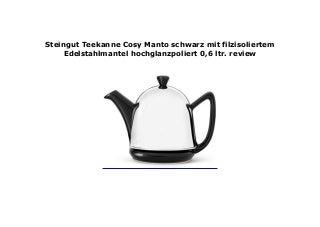 Steingut Teekanne Cosy Manto schwarz mit filzisoliertem Edelstahlmantel hochglanzpoliert 0,6 ltr. review