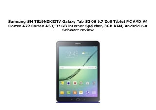 Samsung SM T819NZKEITV Galaxy Tab S2 06 9.7 Zoll Tablet PC AMD A4 Cortex A72 Cortex A53, 32 GB interner Speicher, 3GB RAM, Android 6.0 Schwarz review