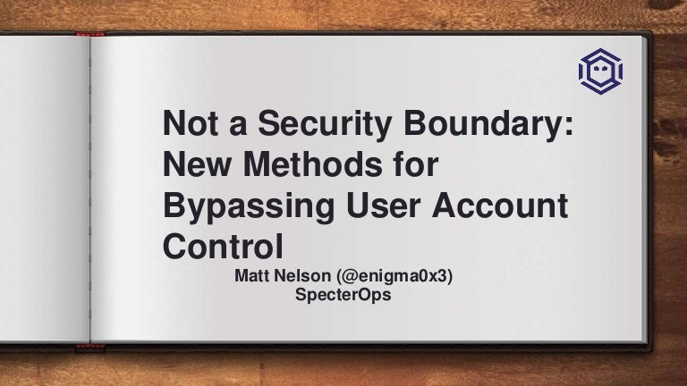 Not a Security Boundary: Bypassing User Account Control