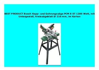 Big Sale Bosch Kapp- und Gehrungss�ge PCM 8 ST 1200 Watt, mit Untergestell, Kreiss�geblatt � 216 mm, im Karton 462