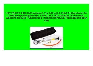 DISCOUNT GOK Dichtpr�fger�t Typ 150 mit 2 St�ck Pr�fschlauch f�r Dichtheitspr�fungen nach G 607 und G 608 Caravan, Wohnmobil, Wasserfahrzeuge - Gaspr�fung, Dichtheitspr�fung, Fl�ssiggasanlagen LPG 817