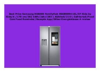 BIG SALE Samsung RS8000 FamilyHub RS68N8941SL/EF Side by Side/A /178 cm/382 kWh/Jahr/383 L K�hlteil/210 L Gefrierteil/Food Cam Food Reminder/Rezepte App/Silber Energieklasse A review 678