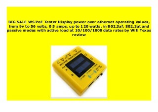 SELL WS PoE Tester Display power over ethernet operating values, from 9v to 56 volts, 0 5 amps, up to 120 watts, in 802.3af, 802.3at and passive modes with active load at 10/100/1000 data rates by Wifi Texas review 336