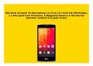 BIG SALE LG Spirit 4G Smartphone (11,9 cm (4,7 Zoll) HD IPS Display, 1,2 GHz Quad Core Prozessor, 8 Megapixel Kamera, 8 GB interner Speicher, Android 5.0) gold review 316