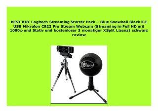 HOT SALE Logitech Streaming Starter Pack � Blue Snowball Black iCE USB Mikrofon C922 Pro Stream Webcam (Streaming in Full HD mit 1080p und Stativ undkostenloser 3 monatiger XSplit Lizenz) schwarz review 854