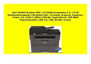 Best Price Brother MFC L2710DW Kompaktes 4 in 1 S/W Multifunktionsger�t (30 Seiten/Min., Drucken, Scannen, Kopieren, Faxen, A4, echte 1.200x1.200 dpi, Duplexdruck, 250 Blatt Papierkassette, USB 2.0, LAN, WLAN) review 311