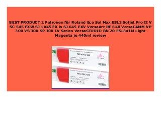HOT SALE 2 Patronen f�r Roland Eco Sol Max ESL3 Soljet Pro II V SC 545 EXW SJ 1045 EX is SJ 645 EXV VersaArt RE 640 VersaCAMM VP 300 VS 300 SP 300 IV Series VersaSTUDIO BN 20 ESL34LM Light Magenta je 440ml review 888