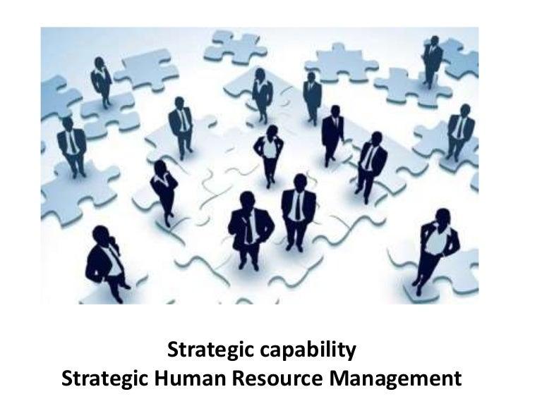 Strategic capability - strategic human resource management