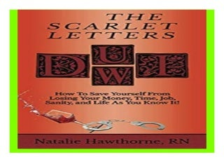 The Scarlet Letters DUI DWI How to Save Yourself from Losing Your Money, Time, Job, Sanity and Life as you Know It book 763