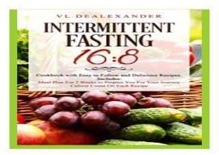 Intermittent Fasting 16/8 Cookbook With Easy to Follow and Delicious Recipes. Includes Meal Plan for. 2 Weeks to Prepare You for. Your Journey, Calorie Count on Each Recipe book 865