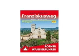 Franziskusweg Florenz Assisi Rom 33 Etappen Mit GPSTracks Rother Wanderfuhrer Nice