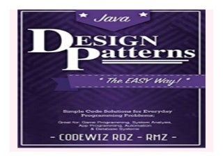 Design Patterns The Easy Way, w/ Java Standard Solutions for. Everyday Programming Problems Great for Game Programming, System Administration, App. amp Database Systems Design Patterns Series book 391