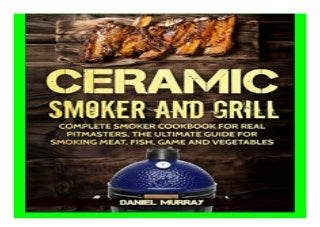 Ceramic Smoker and Grill Complete Smoker Cookbook for. Real Pitmasters, The Ultimate Guide for. Smoking Meat, Fish, Game and Vegetables 394