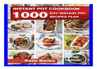 Instant Pot Cookbook 1000 Day Instant Pot Recipes Plan 1000 Days Instant Pot Diet Cookbook3 Years Pressure Cooker Recipes PlanThe Ultimate Instant Pot Recipes ChallengeA Pressure Cooker Cookbook 958
