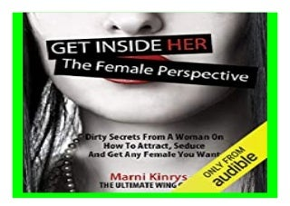 Get inside Her the. Female Perspective Dirty Secrets from a Woman on How to Attract, Seduce and Get Any Female You Want book 773