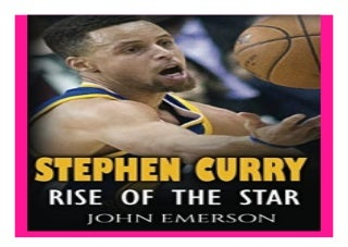 Stephen Curry Rise of the Star. The inspiring and interesting life story from a struggling young boy to become the legend. Life of Stephen Curry - one of the best basketball shooters in history. book 564