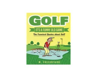 Golf Its A Funny Old Game The Funniest Quotes About Golf Job