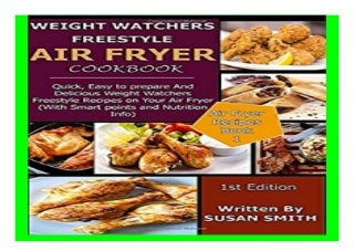 WEIGHT WATCHERS FREESTYLE AIR FRYER COOKBOOK Quick, Easy to prepare And Delicious Weight Watchers Freestyle Recipes on Your Air Fryer With Smart points and Nutrition Info 844