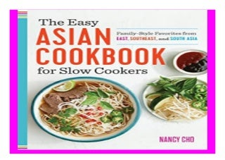 The Easy Asian Cookbook for. Slow Cookers Family-Style Favorites from East, Southeast, and South Asia 777