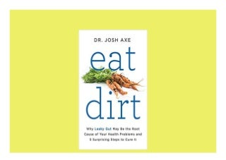 Eat Dirt Why Leaky Gut May Be the Root Cause of Your Health Problems and 5 Surprising Steps to Cure It Perfect