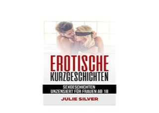 Erotische Kurzgeschichten Sexgeschichten unzensiert fur Frauen ab 18 Nice