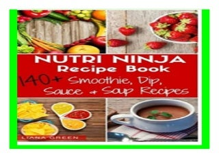 Nutri Ninja Recipe Book 140 Recipes for. Smoothies, Soups, Sauces, Dips, Dressings and Butters book 732