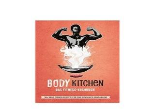 Body Kitchen 3 Das Fitness Kochbuch 90 PowerRezepte die Dein Leben verAndern leckerpower Nice