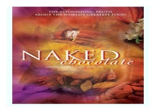 Naked Chocolate The Astonishing Truth About the World39s Greatest Food book 765