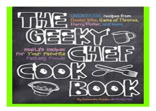 The Geeky Chef Cookbook Real-Life Recipes for. Your Favorite Fantasy Foods - Unofficial Recipes from Doctor Who, Game of Thrones, Harry Potter, and more book 356