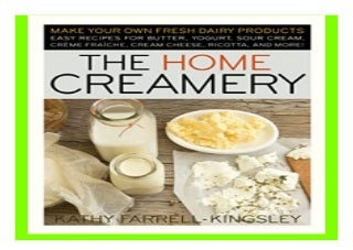 The Home Creamery Make Your Own Fresh Dairy Products Easy Recipes for. Butter, Yogurt, Sour Cream, Creme Fraiche, Cream Cheese, Ricotta, and More book 426