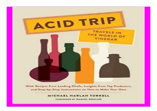 Acid Trip Travels in the World of Vinegar With Recipes from Leading Chefs, Insights from Top Producers, and Step-by-Step Instructions on How to Make Your Own book 998
