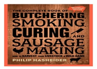 The Complete Book of Butchering, Smoking, Curing, and Sausage Making How to Harvest Your Livestock and Wild Game - Revised and Expanded Edition Complete Meat book 678