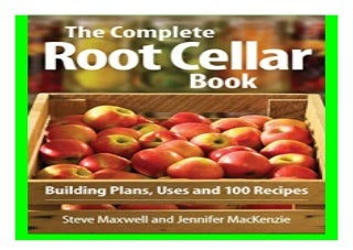 The Complete Root Cellar Book Building Plans, Uses and 100 Recipes book 318
