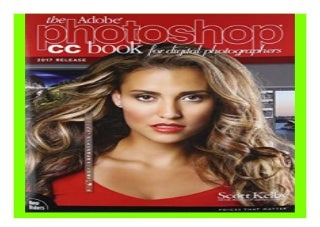 The Adobe Photoshop CC Book for. Digital Photographers 2017 release Voices That Matter book 363