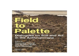 Field to Palette Dialogues on Soil and Art in the Anthropocene Awesome