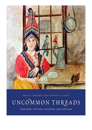 textbook$@@ Uncommon Threads Wabanaki Textiles, Clothing, and Costume review 'Full_[Pages]'