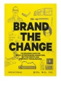 ebook_$ Brand the Change The Branding Guide for social entrepreneurs, disruptors, not-for-profits and corporate troublemakers review ^^Full_Books^^