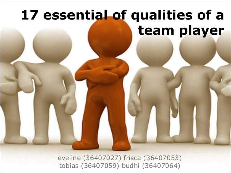 qualities of a team player essay A good team player must be tactful and strategic when dealing with other team members a good team player that is tactful and strategic will always have the respect of his/her teammates when a good team player has the respect of the team, it will have a positive impact on his/her ability to mediate when problems arise.
