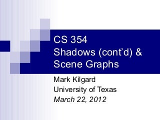 CS 354 Shadows (cont'd) and Scene Graphs