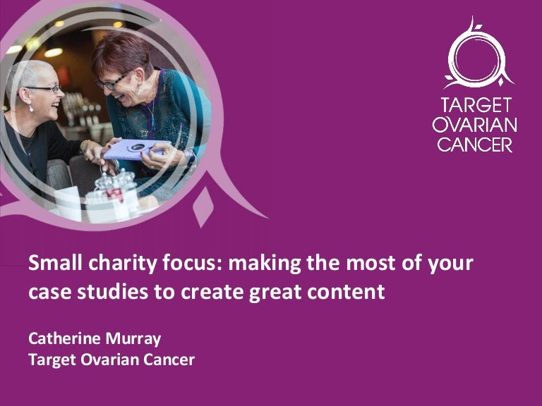 Small Charity Focus Making The Most Of Your Case Studies To Create G