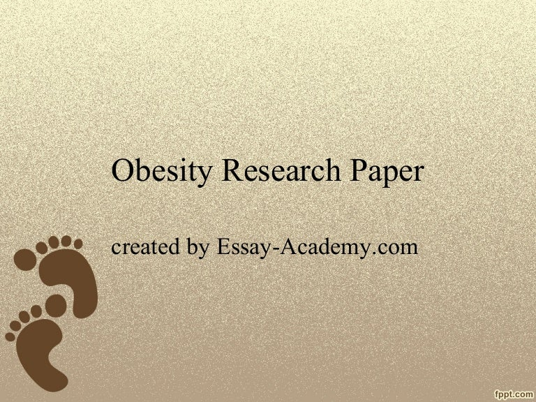 child obesity term paper Research paper on childhood obesity: digital world vs weight there is no use denying the fact that modern age can be characterized by blistering development of digital technologies the process is so significant that its tempo impresses and changes the image of traditional things greatly.