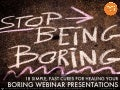 18 Simple Cures for Boring Webinar Presentations