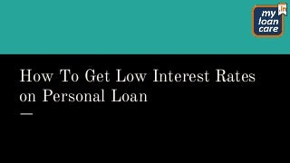 How to Get Low Interest Rates on Personal Loan