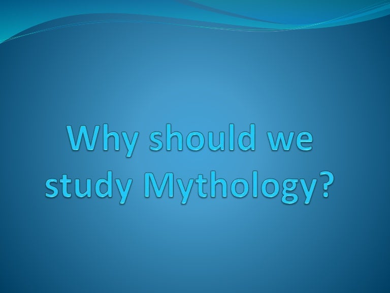 why we study myths Myth is a folklore genre consisting of narratives that play a fundamental role in society, such as foundational tales myths often consist of sacred narratives about gods the term mythology may either refer to the study of myths in general, or a body of myths regarding a particular subje.