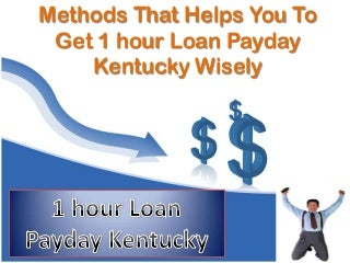 Methods That Helps You To Get 1 hour Loan Payday Kentucky Wisely