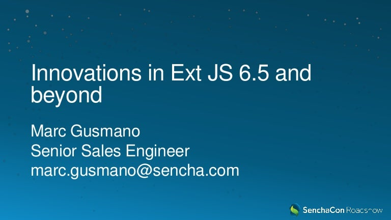 Sencha Roadshow 2017: Innovations in Ext JS 6 5 and Beyond